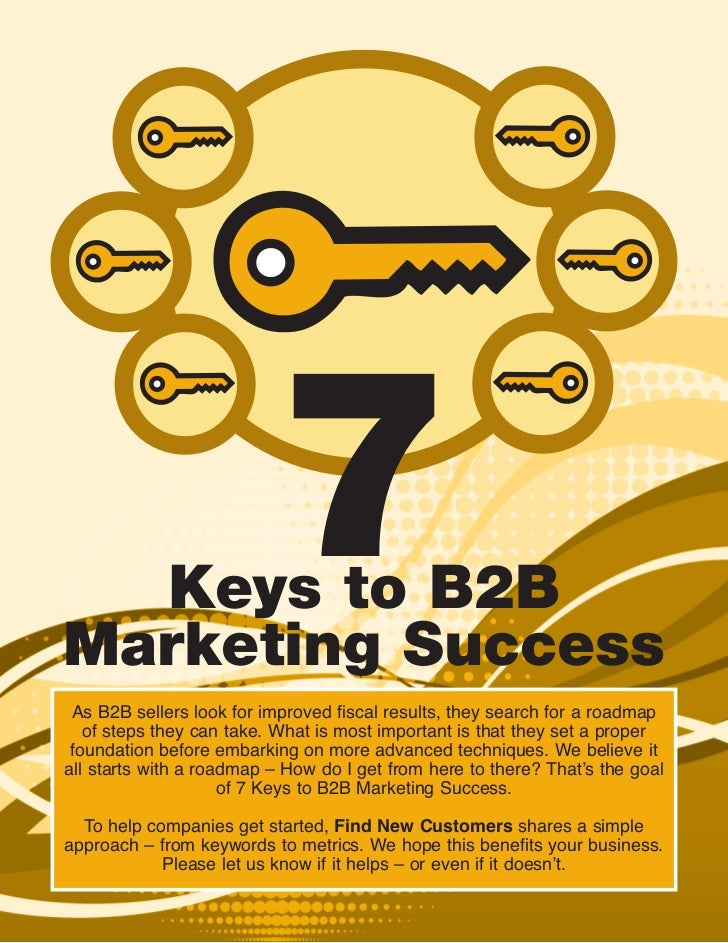 Keys to B2BMarketing Success                          7 As B2B sellers look for improved fiscal results, they search for a...
