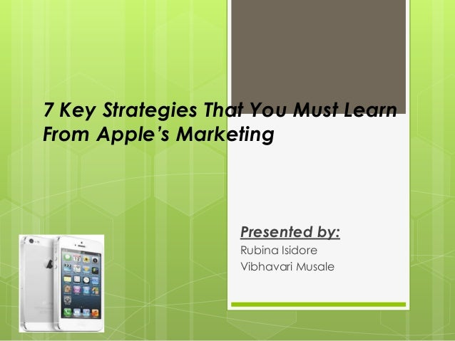 apple s marketing 7 key strategies to In just five steps, anyone can create a strategic marketing plan  of apple,  winner of the cmo survey award for marketing excellence for the past seven  years  implementation and control: each apple product complements the  others and work within  create: take key ideas and themes, and turn them into  raw material.