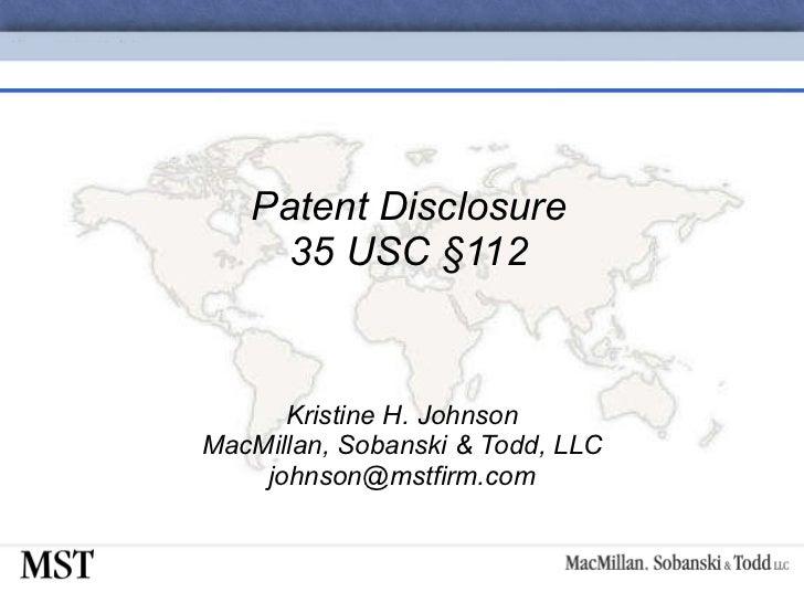 Patent Disclosure 35 USC  § 112 Kristine H. Johnson MacMillan, Sobanski & Todd, LLC [email_address]