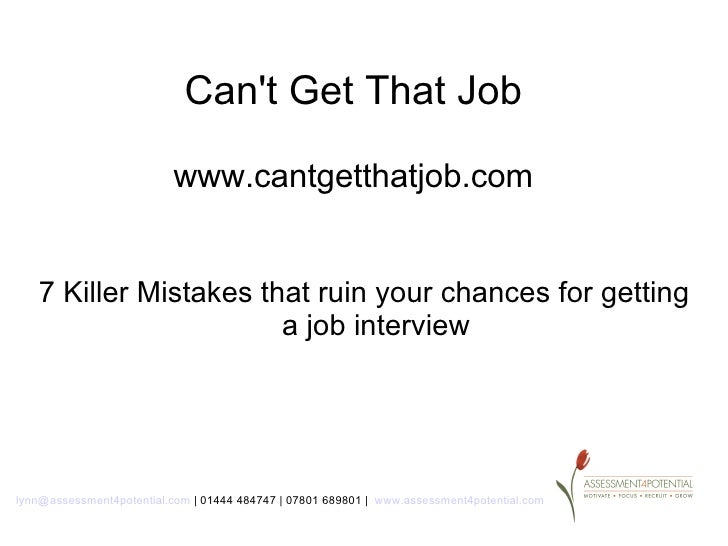 Cant Get That Job                          www.cantgetthatjob.com   7 Killer Mistakes that ruin your chances for getting  ...