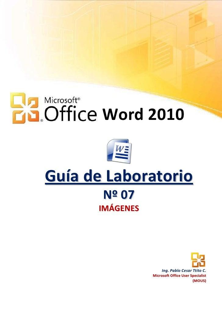 Word 2010Guía de Laboratorio       N º 07      IMÁGENES                      Ing. Pablo Cesar Ttito C.                 Mic...