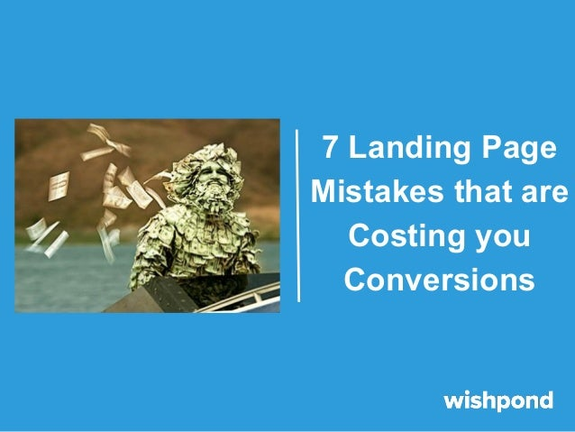 7 Landing Page Mistakes that are Costing you Conversions