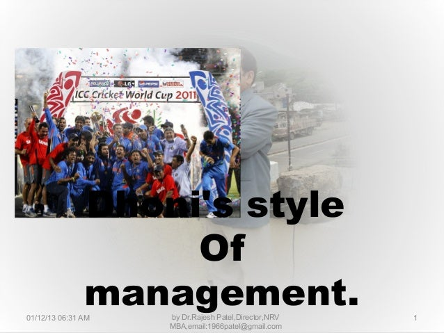 Dhonis style                    Of               management.01/12/13 06:31 AM   by Dr.Rajesh Patel,Director,NRV   1       ...