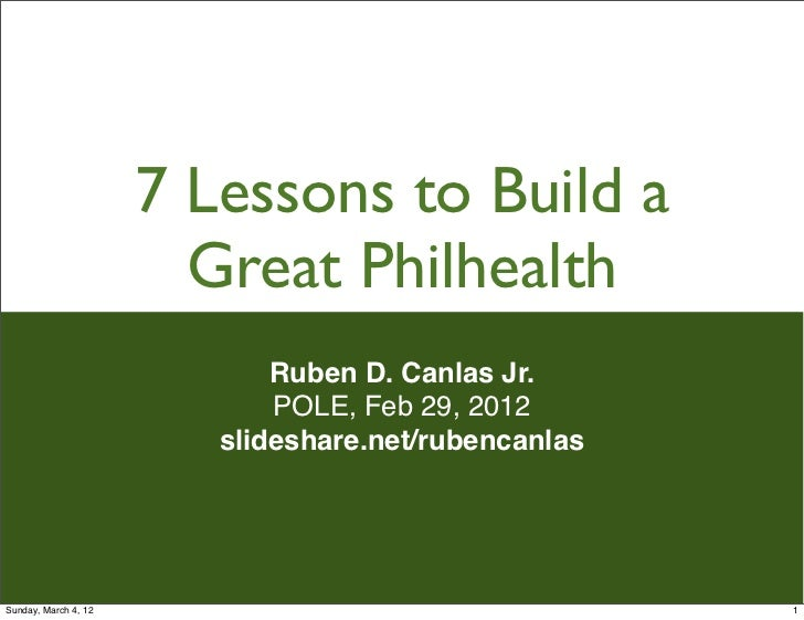 7 Lessons to Build a                        Great Philhealth                             Ruben D. Canlas Jr.              ...