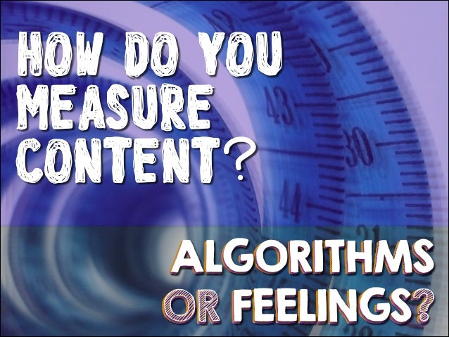 !  HOW DO YOU MEASURE CONTENT? ALGORITHMS OR FEELINGS?