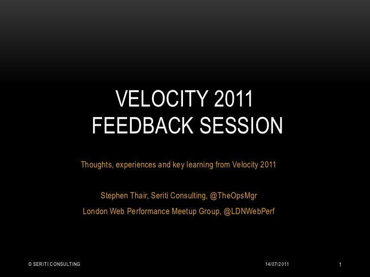 Thoughts, experiences and key learning from Velocity 2011<br />Stephen Thair, Seriti Consulting, @TheOpsMgr<br />London We...