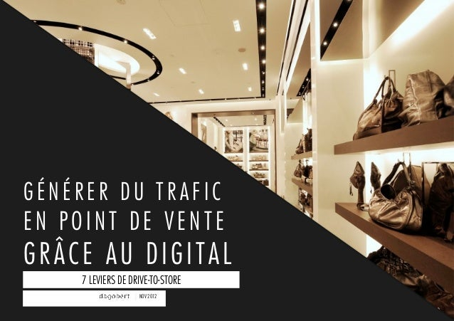 GÉNÉRER DU TRAFICEN POINT DE VENTEGRÂCE AU DIGITAL    7 LEVIERS DE DRIVE-TO-STORE                   NOV 2012              ...