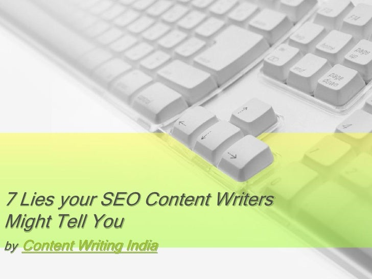 7 Lies your SEO Content WritersMight Tell Youby Content Writing India
