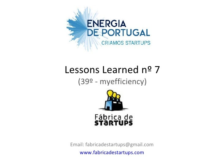 Lessons Learned nº 7    (39º - myefficiency) Email: fabricadestartups@gmail.com    www.fabricadestartups.com