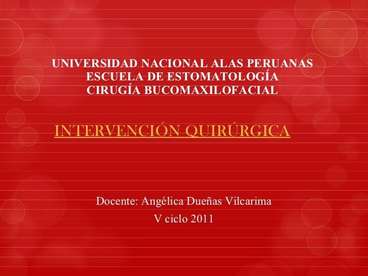 UNIVERSIDAD NACIONAL ALAS PERUANAS ESCUELA DE ESTOMATOLOGÍA CIRUGÍA BUCOMAXILOFACIAL Docente: Angélica Dueñas Vilcarima V ...