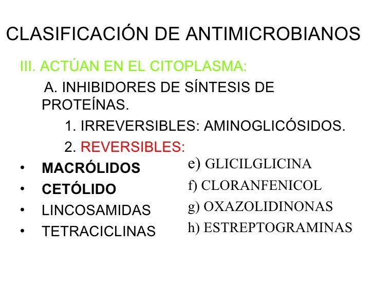 CLASIFICACIÓN DE ANTIMICROBIANOS <ul><li>III. ACTÚAN EN EL CITOPLASMA: </li></ul><ul><li>A. INHIBIDORES DE SÍNTESIS DE PRO...
