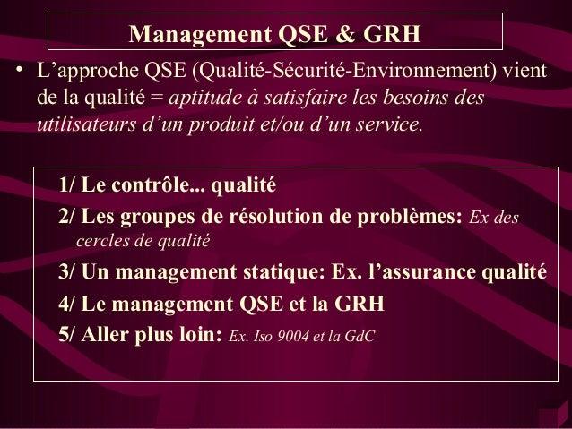 Management QSE & GRH• L'approche QSE (Qualité-Sécurité-Environnement) vient  de la qualité = aptitude à satisfaire les bes...