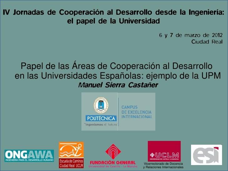 IV Jornadas de Cooperación al Desarrollo desde la Ingeniería:                 el papel de la Universidad                  ...