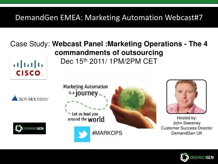 DemandGen EMEA: Marketing Automation Webcast#7Case Study: Webcast Panel :Marketing Operations - The 4            commandme...