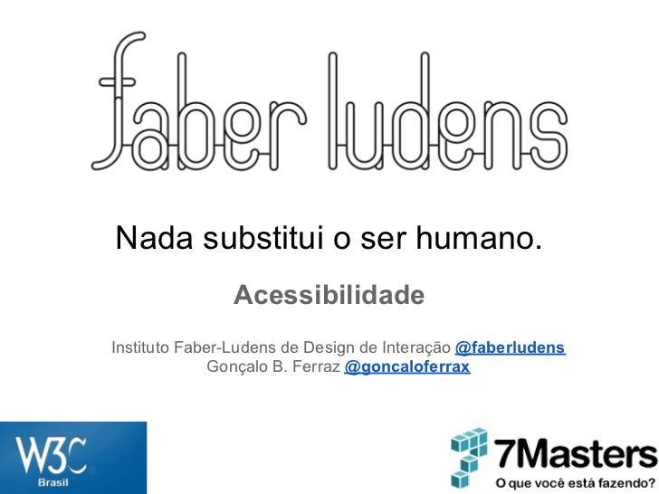 Nada substitui o ser humano.               AcessibilidadeInstituto Faber-Ludens de Design de Interação @faberludens       ...