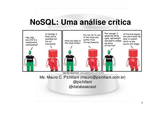 NoSQL: Uma análise crítica  Ms. Mauro C. Pichiliani (mauro@pichiliani.com.br) @pichiliani @databasecast  1