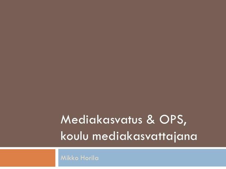 Mediakasvatus & OPS,koulu mediakasvattajanaMikko Horila