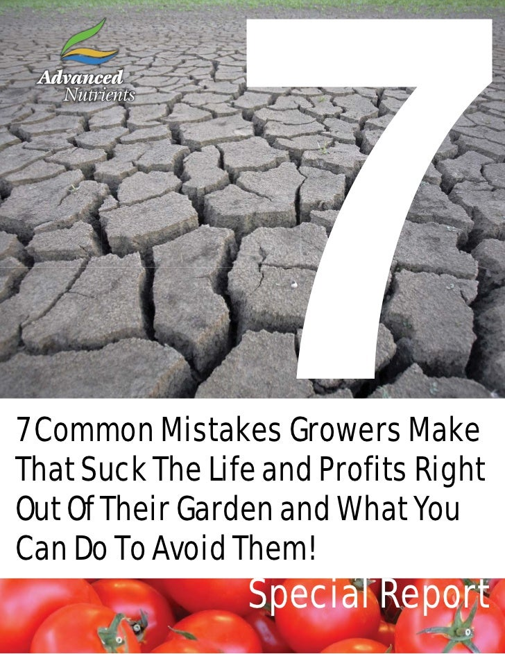 7 Common Mistakes Growers MakeThat Suck The Life and Profits RightOut Of Their Garden and What YouCan Do To Avoid Them!   ...