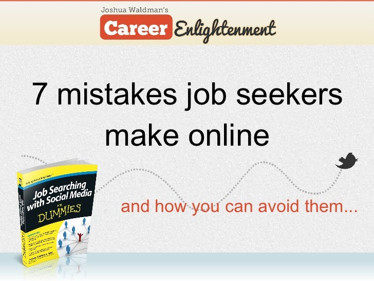 7 mistakes job seekers make online <ul><li>and how you can avoid them... </li></ul>