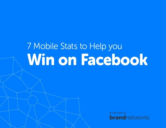 bn.1 7 Mobile Stats to Help you Win on Facebook presented by brandnetworks