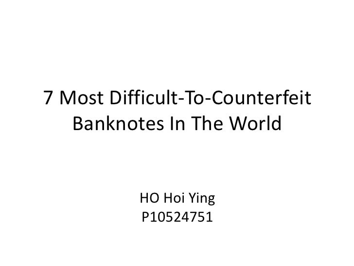 7 Most Difficult-To-Counterfeit   Banknotes In The World           HO Hoi Ying           P10524751