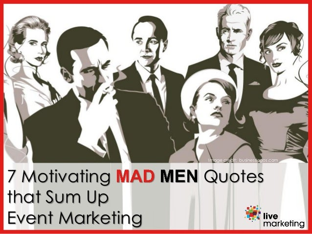 7 Motivating Mad Men Quotes That Sum Up Event Marketing