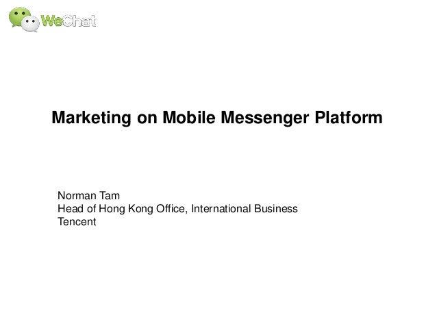 Marketing on Mobile Messenger PlatformNorman TamHead of Hong Kong Office, International BusinessTencent