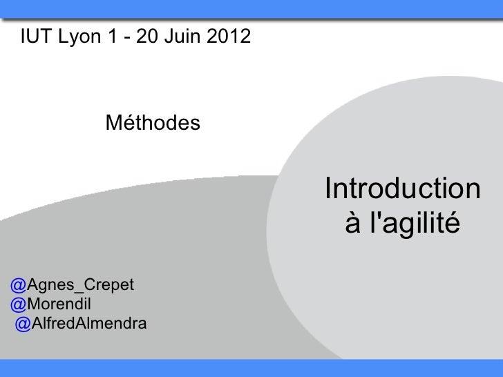 IUT Lyon 1 - 20 Juin 2012          Méthodes                             Introduction                               à lagil...