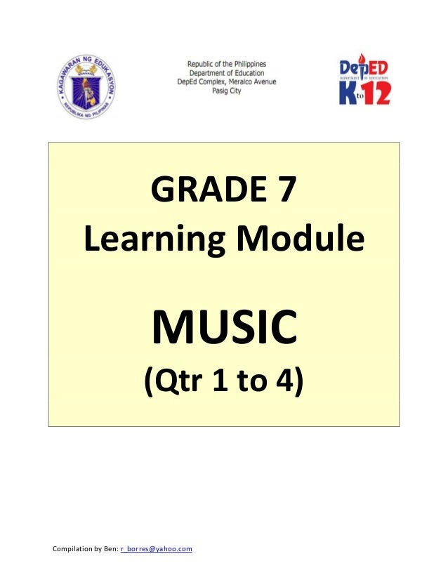 Compilation by Ben: r_borres@yahoo.com               GRADE 7  Learning Module    MUSIC  (Qtr 1 to 4)