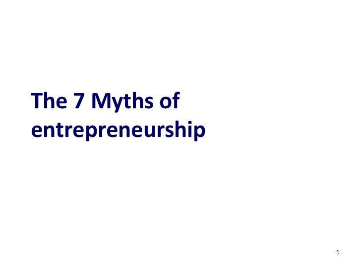 The 7 Myths ofentrepreneurship                   1