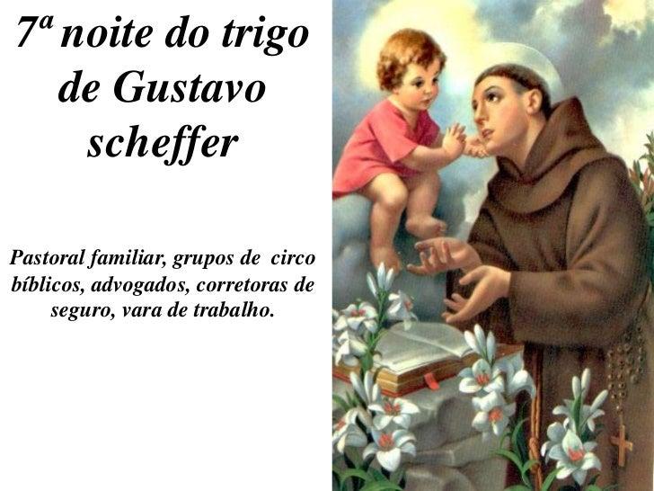 7ª noite do trigo   de Gustavo    schefferPastoral familiar, grupos de circobíblicos, advogados, corretoras de     seguro,...