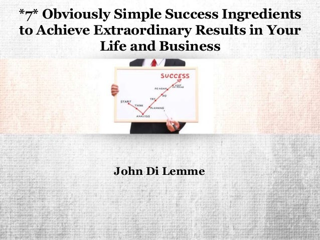 *7* Obviously Simple Success Ingredients To Achieve ...