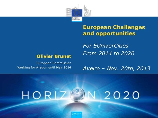 European Challenges and opportunities For EUniverCities From 2014 to 2020  Olivier Brunet European Commission Working for ...