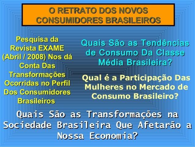 O RETRATO DOS NOVOSO RETRATO DOS NOVOS CONSUMIDORES BRASILEIROSCONSUMIDORES BRASILEIROS Pesquisa daPesquisa da Revista EXA...
