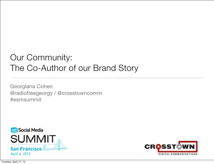 Our Community:       The Co-Author of our Brand Story       Georgiana Cohen       @radiofreegeorgy / @crosstowncomm       ...