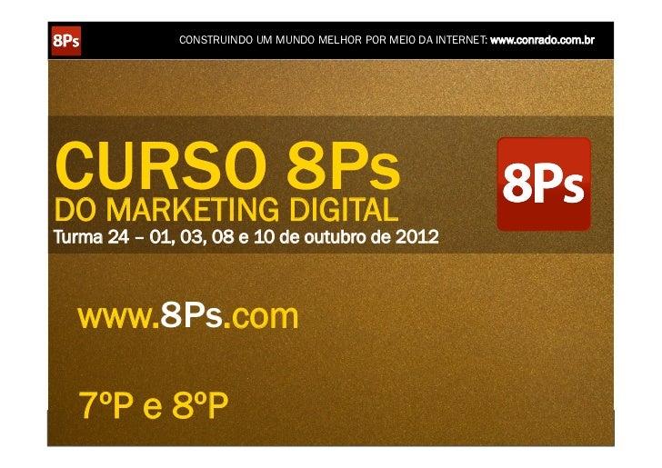 CONSTRUINDO UM MUNDO MELHOR POR MEIO DA INTERNET: www.conrado.com.brCURSO 8PsDO MARKETING DIGITALTurma 24 – 01, 03, 08 e 1...