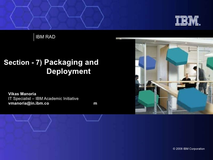 Vikas Manoria IT Specialist – IBM Academic Initiative [email_address] m Section - 7)  Packaging and  Deployment
