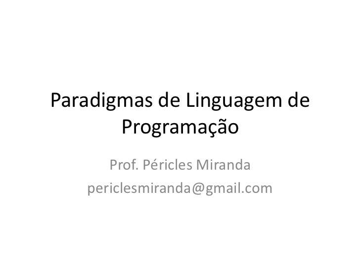 Paradigmas de Linguagem de Programação<br />Prof. Péricles Miranda<br />periclesmiranda@gmail.com<br />