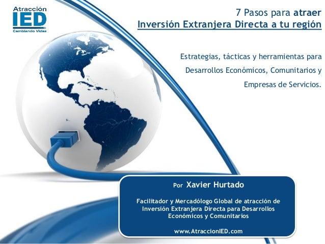 7 Pasos para atraerInversión Extranjera Directa a tu región  Estrategias, tácticas y herramientas para Desarrollos Económi...