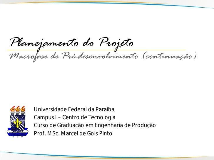 Planejamento do Projeto Macrofase de Pré-desenvolvimento (continuação)          Universidade Federal da Paraíba       Camp...