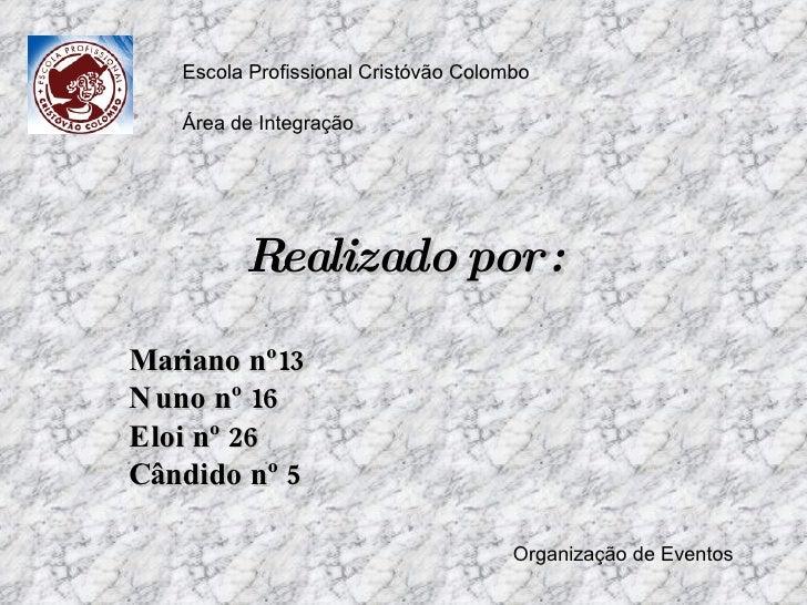 Realizado por : Mariano nº13 Nuno nº 16 Eloi nº 26 Cândido nº 5 Escola Profissional Cristóvão Colombo Área de Integração O...