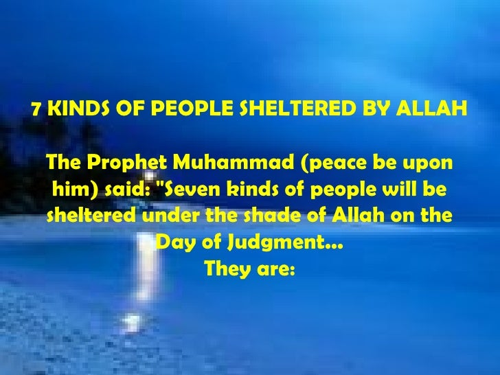"""7 KINDS OF PEOPLE SHELTERED BY ALLAH The Prophet Muhammad (peace be upon him) said: """"Seven kinds of people will be sh..."""