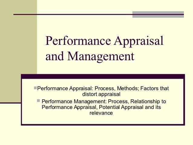 Performance Appraisal    and ManagementPerformance Appraisal: Process, Methods; Factors that                  distort app...