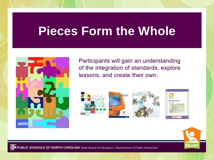 Pieces Form the Whole      Participants will gain an understanding      of the integration of standards, explore      less...