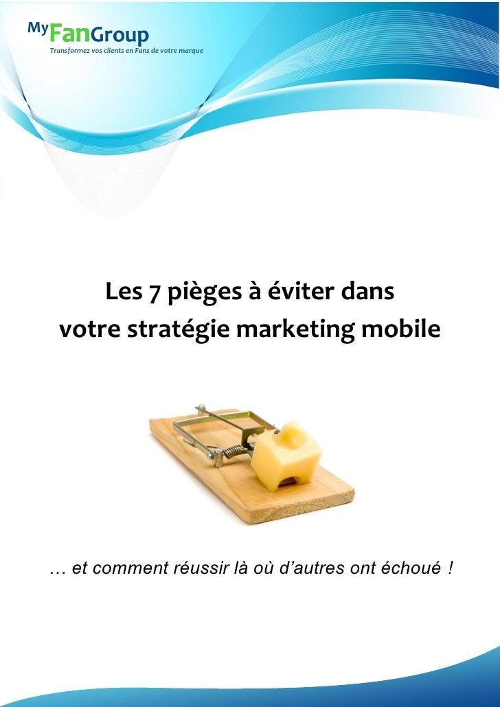 Les 7 pièges à éviter dans votre stratégie marketing mobile   www.myfangroup.com   1 Transformez vos clients en Fans de vo...