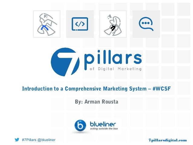7pillarsdigital.com#7Pillars @blueliner Introduction to a Comprehensive Marketing System – #WCSF By: Arman Rousta