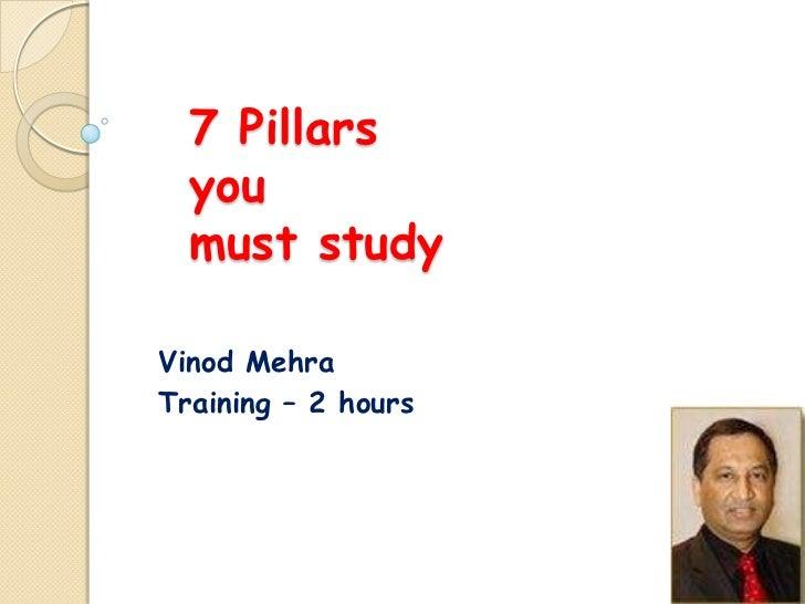 7 Pillars  you  must studyVinod MehraTraining – 2 hours