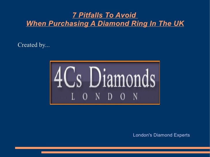 7 Pitfalls To Avoid   When Purchasing A Diamond Ring In The UKCreated by...                              Londons Diamond E...