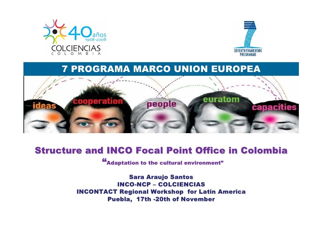 "7 PROGRAMA MARCO UNION EUROPEA     Structure and INCO Focal Point Office in Colombia              ""Adaptation to the cultu..."