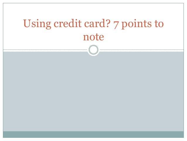 Using credit card? 7 points to note